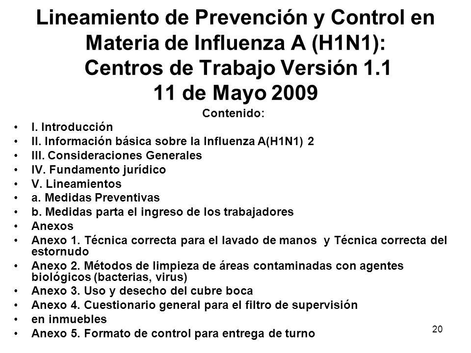 20 Lineamiento de Prevención y Control en Materia de Influenza A (H1N1): Centros de Trabajo Versión 1.1 11 de Mayo 2009 Contenido: I. Introducción II.