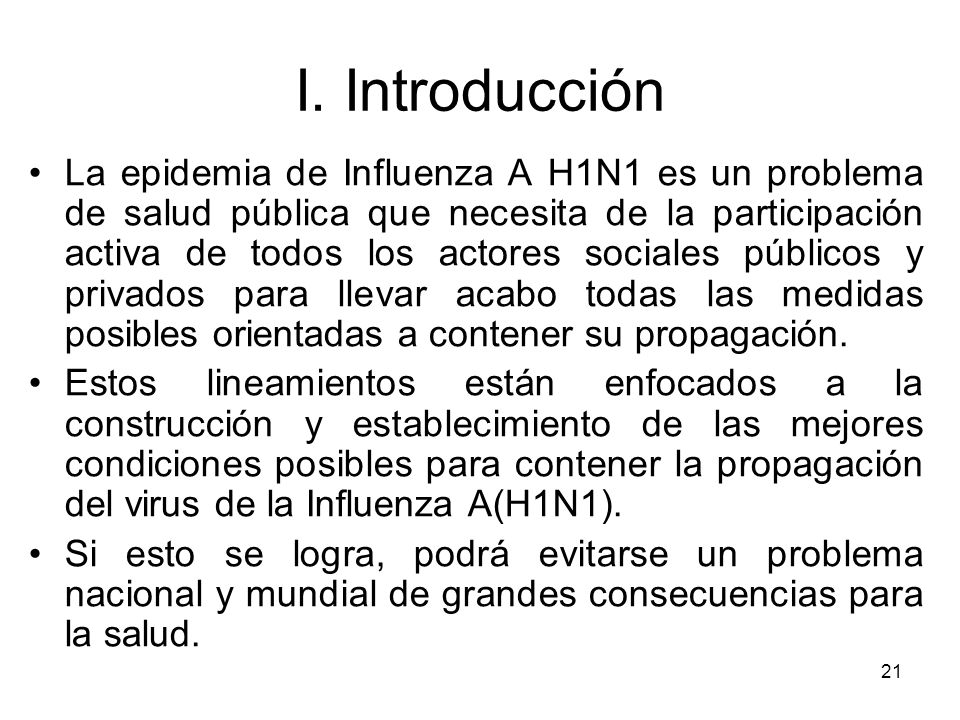21 I. Introducción La epidemia de Influenza A H1N1 es un problema de salud pública que necesita de la participación activa de todos los actores social