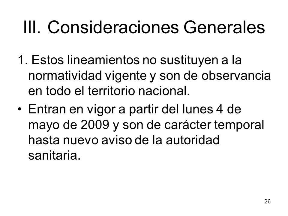 26 III. Consideraciones Generales 1. Estos lineamientos no sustituyen a la normatividad vigente y son de observancia en todo el territorio nacional. E
