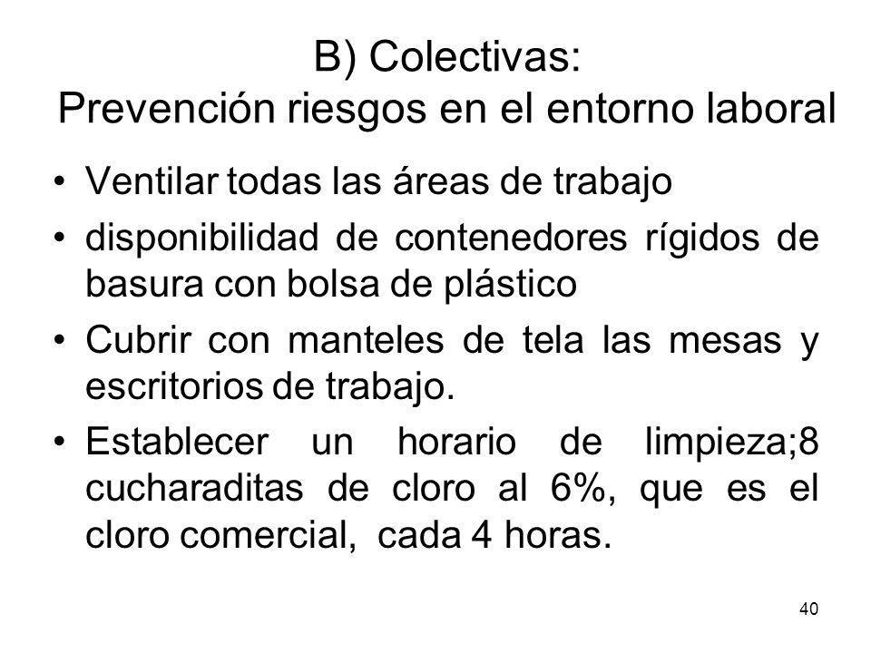 40 B) Colectivas: Prevención riesgos en el entorno laboral Ventilar todas las áreas de trabajo disponibilidad de contenedores rígidos de basura con bo