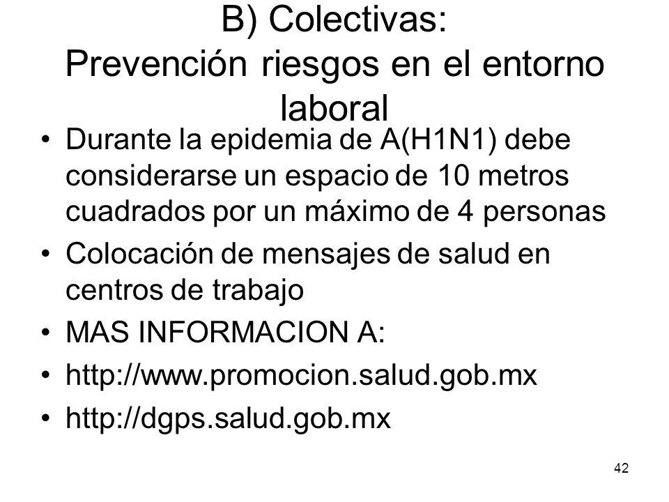 42 Durante la epidemia de A(H1N1) debe considerarse un espacio de 10 metros cuadrados por un máximo de 4 personas Colocación de mensajes de salud en c