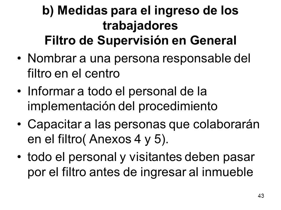 43 b) Medidas para el ingreso de los trabajadores Filtro de Supervisión en General Nombrar a una persona responsable del filtro en el centro Informar