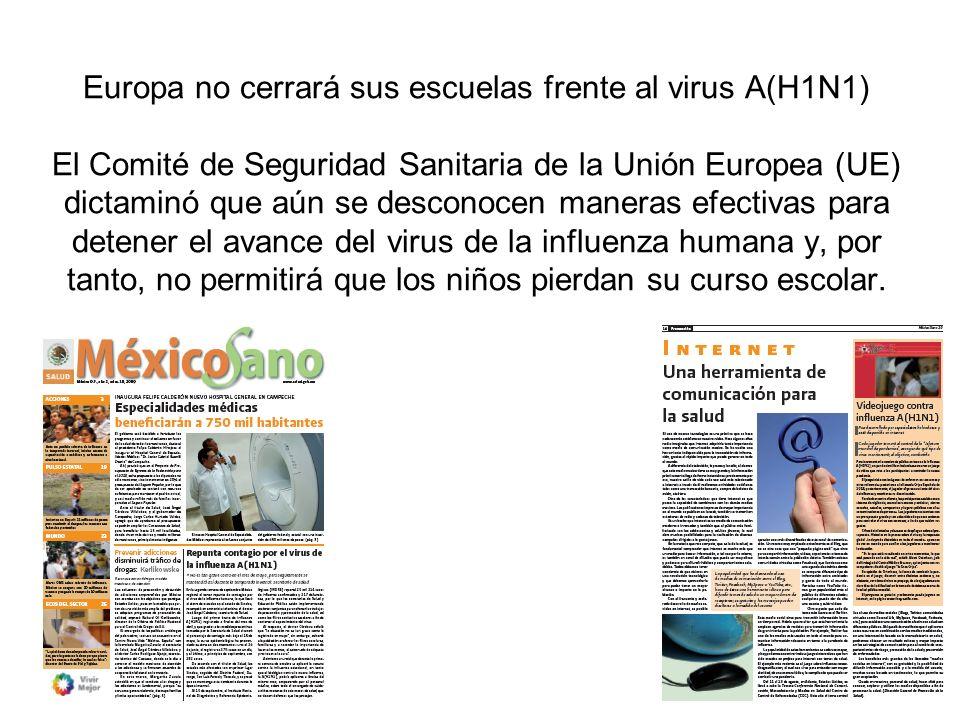 5 Europa no cerrará sus escuelas frente al virus A(H1N1) El Comité de Seguridad Sanitaria de la Unión Europea (UE) dictaminó que aún se desconocen man