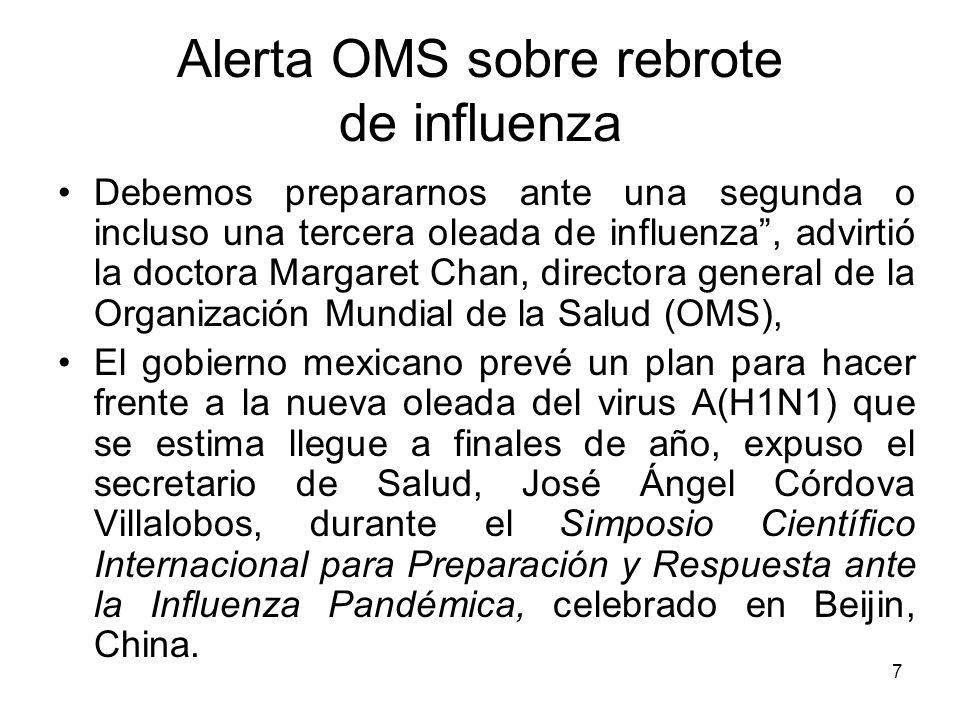 7 Debemos prepararnos ante una segunda o incluso una tercera oleada de influenza, advirtió la doctora Margaret Chan, directora general de la Organizac