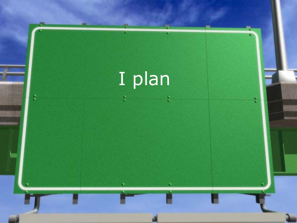 I plan