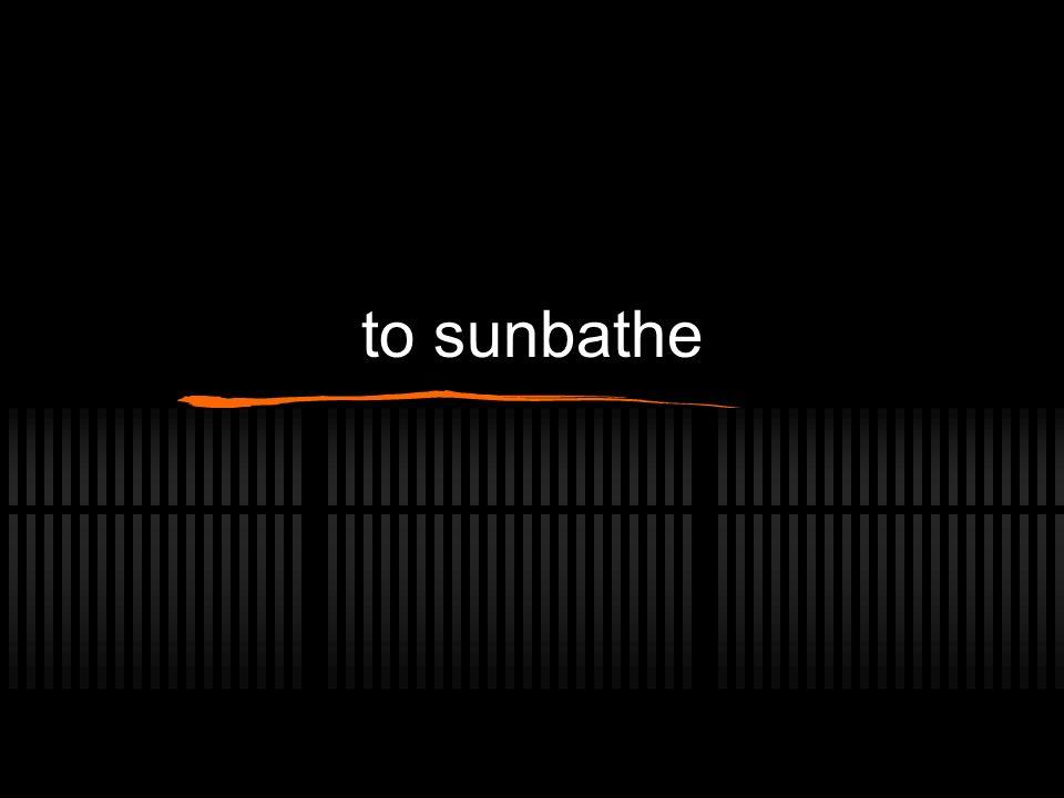 to sunbathe