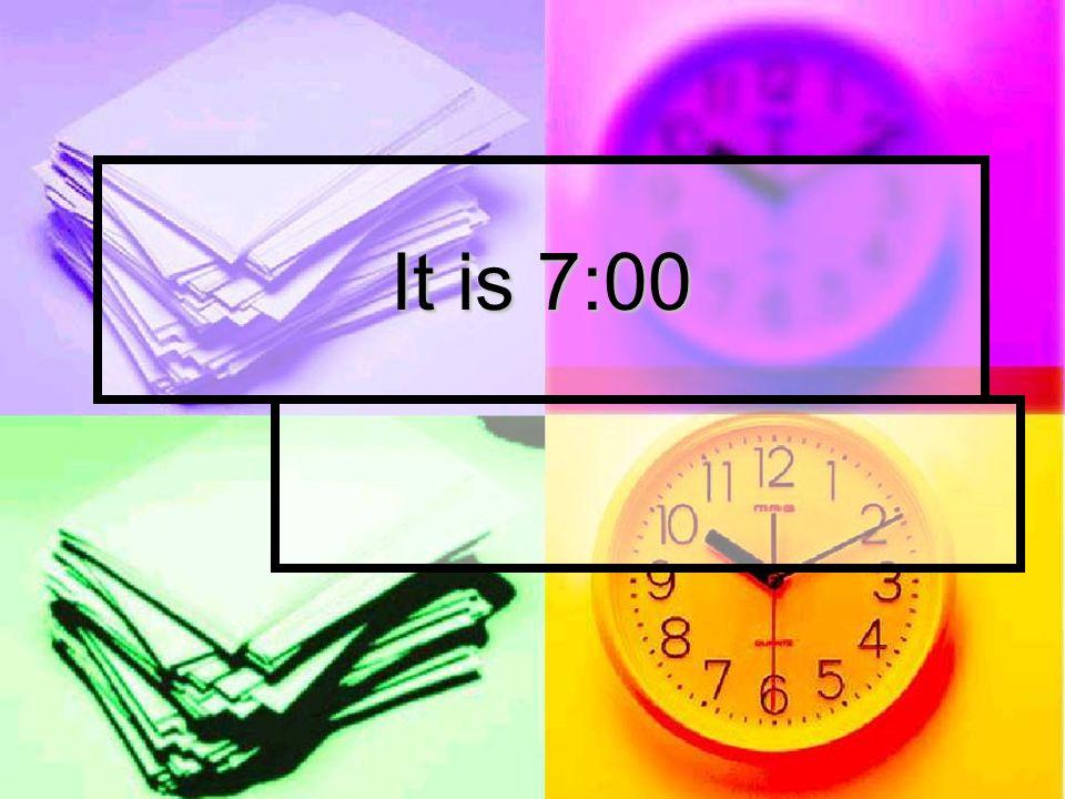 It is 7:00