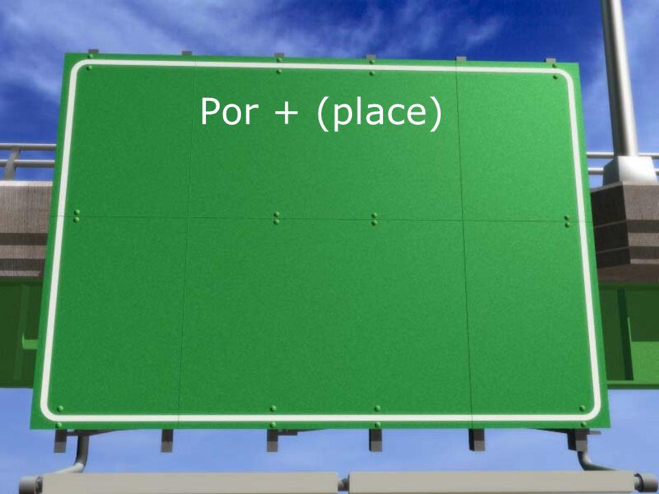 Por + (place)