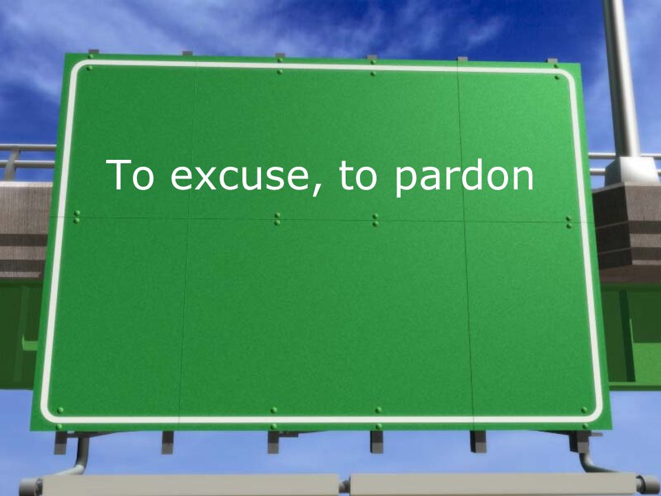 To excuse, to pardon