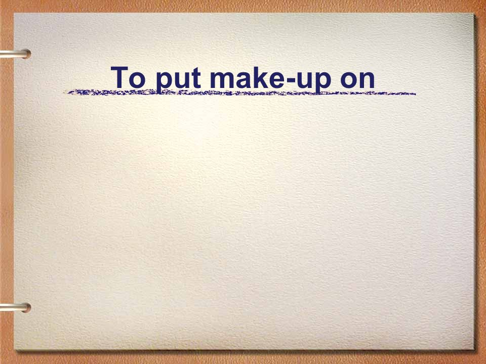 To put make-up on