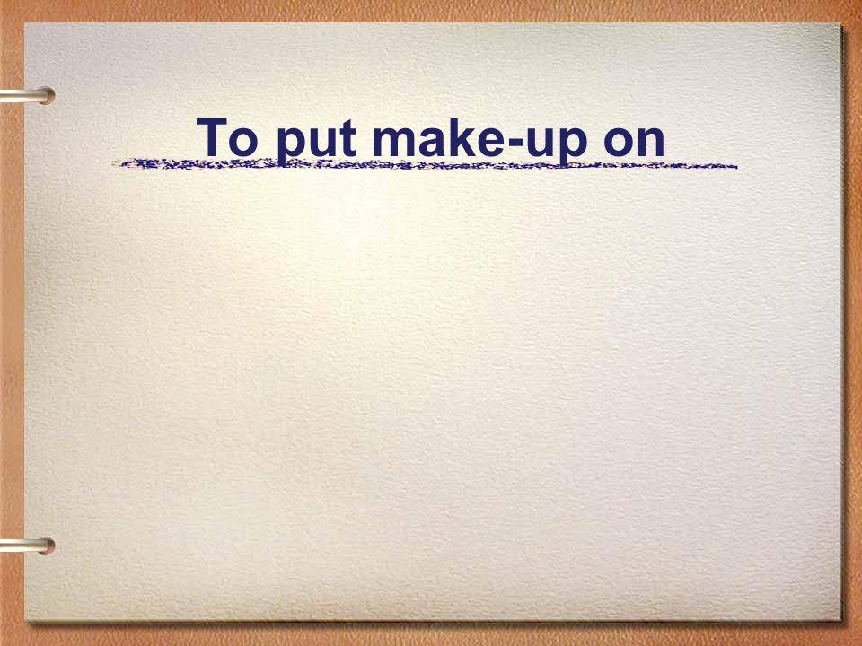To put make-up on