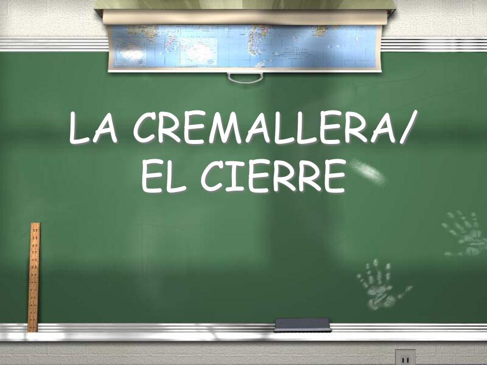 LA CREMALLERA/ EL CIERRE