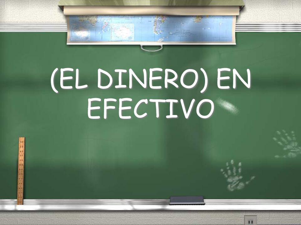 (EL DINERO) EN EFECTIVO