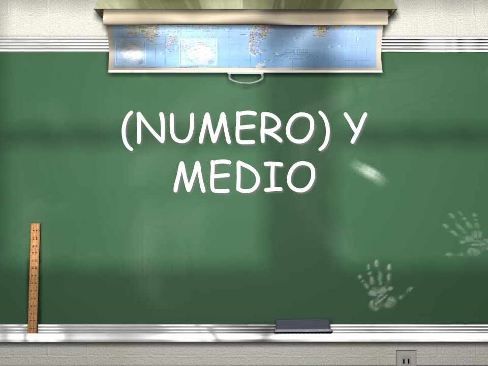 (NUMERO) Y MEDIO
