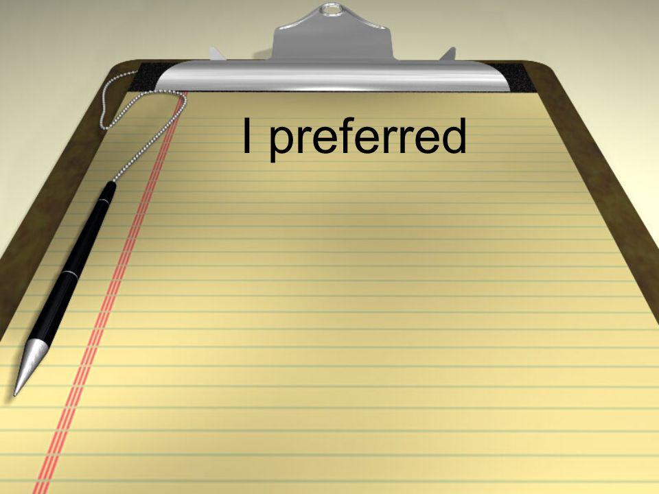 I preferred