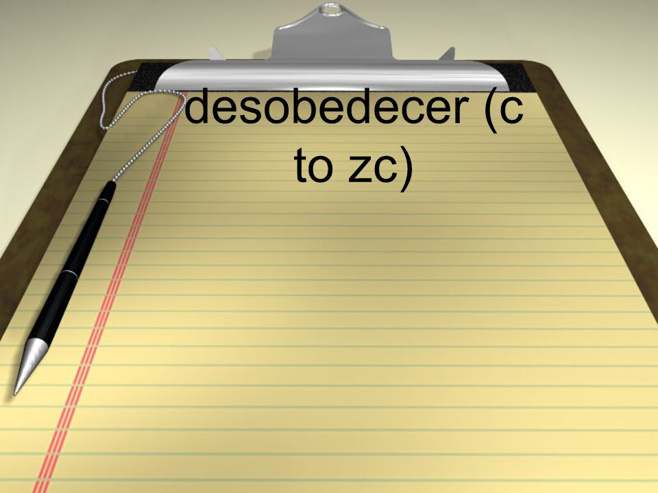 desobedecer (c to zc)