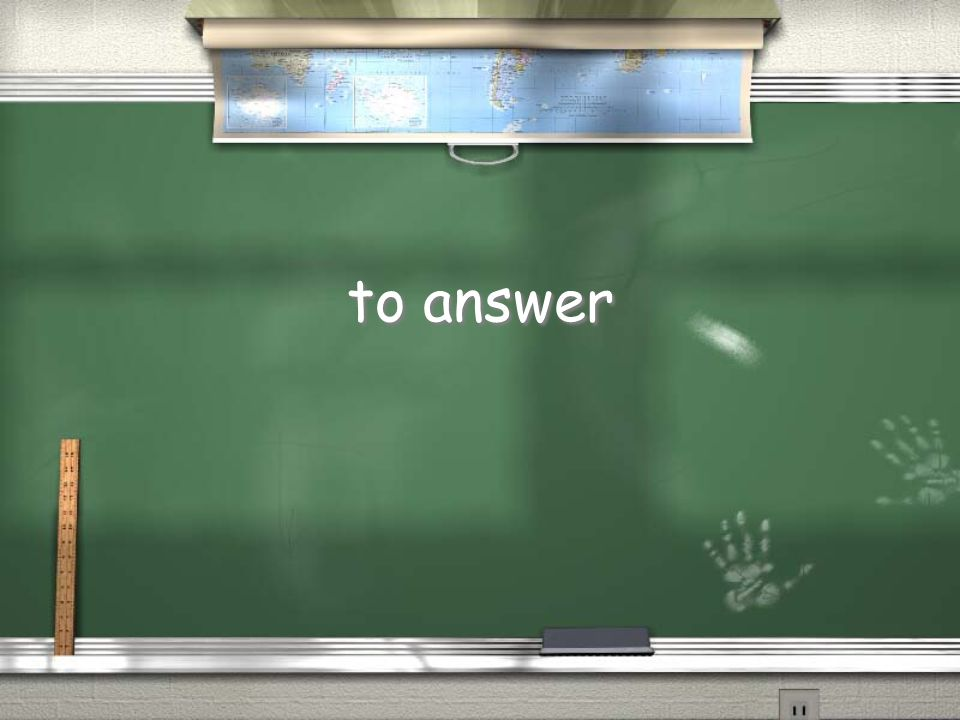 to answer