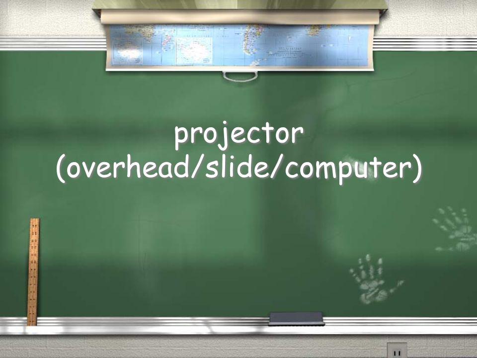 projector (overhead/slide/computer)