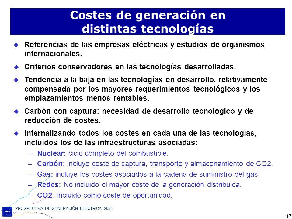 PROSPECTIVA DE GENERACIÓN ELÉCTRICA 2030 17 Costes de generación en distintas tecnologías Referencias de las empresas eléctricas y estudios de organis