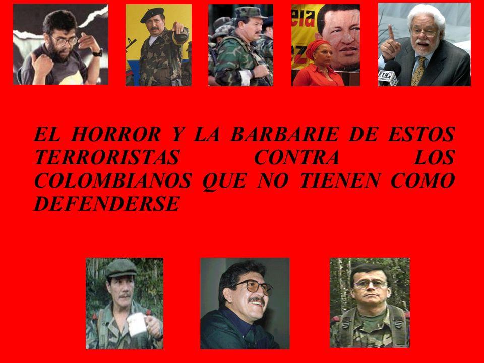 EL HORROR Y LA BARBARIE DE ESTOS TERRORISTAS CONTRA LOS COLOMBIANOS QUE NO TIENEN COMO DEFENDERSE