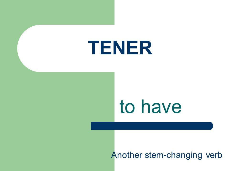 TENER – to have Yotengo tútienes él,ella, Ud.tiene nosotrostenemos ellos, ellas, Uds.tienen