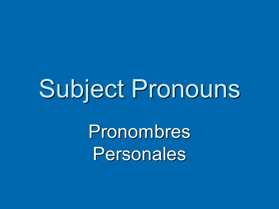 Subject Pronouns Pronombres Personales