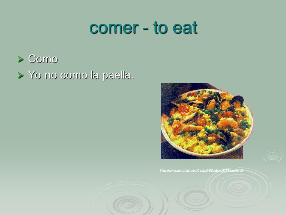 comer - to eat Como Como Yo no como la paella. Yo no como la paella.