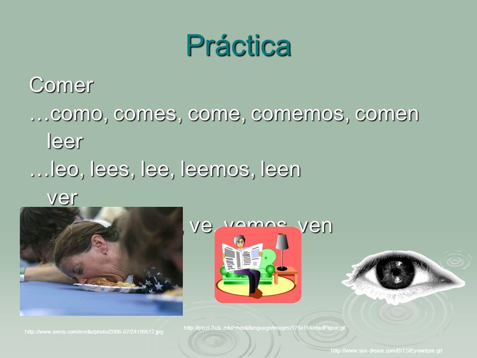 Práctica Comer …como, comes, come, comemos, comen leer …leo, lees, lee, leemos, leen ver VEO*****, ves, ve, vemos, ven 2.3.4.5.