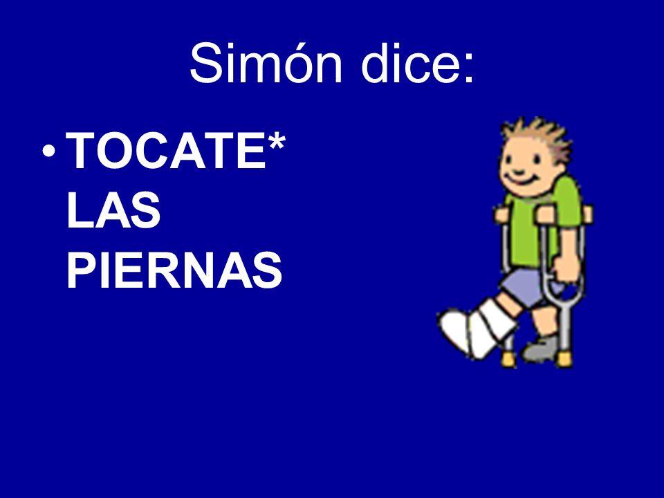 Simón dice: TOCATE* LAS PIERNAS