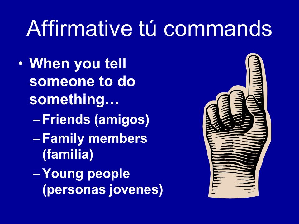 Affirmative tú commands …Use the same present-tense forms that you use for Ud., él, ella (line 3 of conjugation) Come el helado.