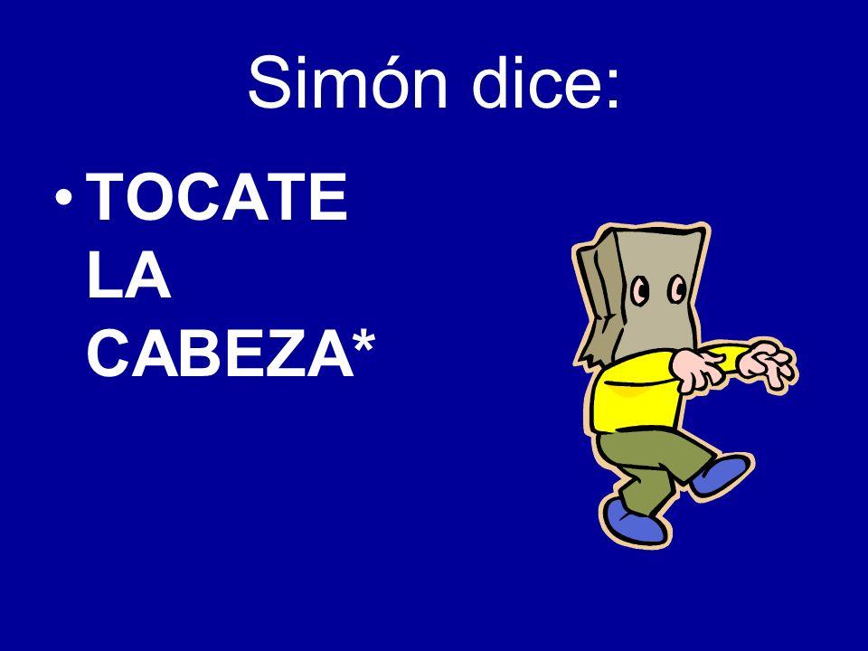 Simón dice: TOCATE LA CABEZA*
