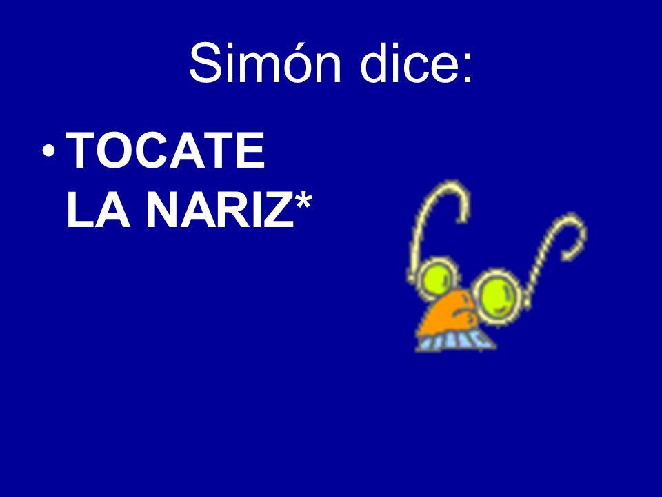 Simón dice: TOCATE LA NARIZ*