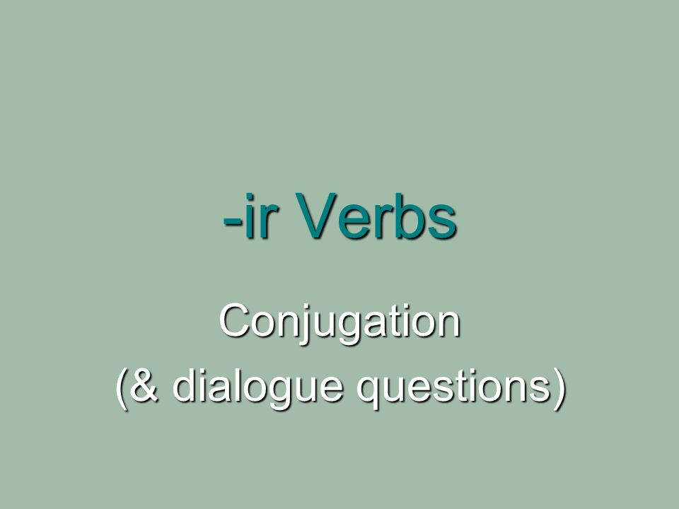 -ir Verbs Conjugation (& dialogue questions)