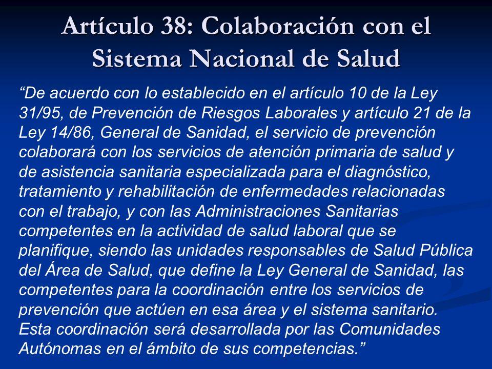 Artículo 38: Colaboración con el Sistema Nacional de Salud De acuerdo con lo establecido en el artículo 10 de la Ley 31/95, de Prevención de Riesgos L
