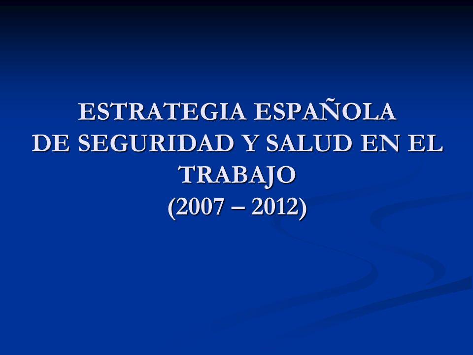 ESTRATEGIA ESPAÑOLA DE SEGURIDAD Y SALUD EN EL TRABAJO (2007 – 2012)