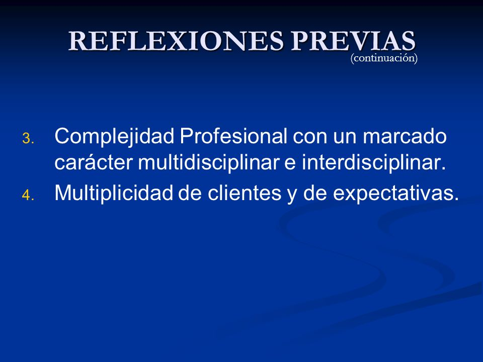 REFLEXIONES PREVIAS 3. 3. Complejidad Profesional con un marcado carácter multidisciplinar e interdisciplinar. 4. 4. Multiplicidad de clientes y de ex