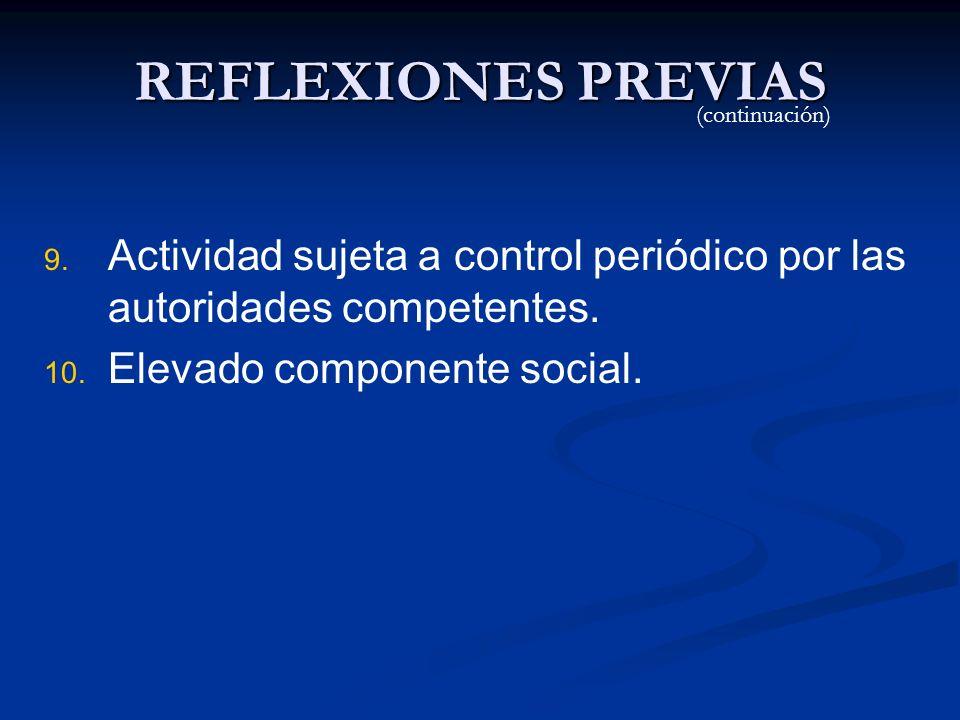 REFLEXIONES PREVIAS 9. 9. Actividad sujeta a control periódico por las autoridades competentes. 10. 10. Elevado componente social. (continuación)