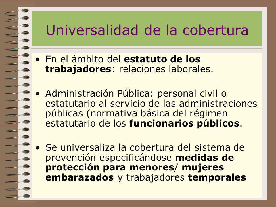 Universalidad de la cobertura En el ámbito del estatuto de los trabajadores: relaciones laborales. Administración Pública: personal civil o estatutari