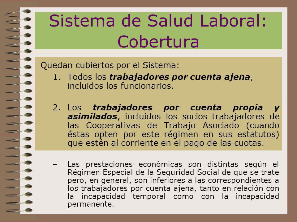Sistema de Salud Laboral: Cobertura Quedan cubiertos por el Sistema: 1.Todos los trabajadores por cuenta ajena, incluidos los funcionarios. 2.Los trab