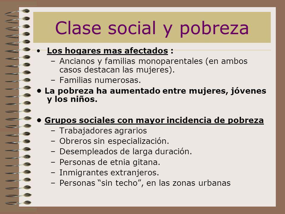 Clase social y pobreza Los hogares mas afectados : –Ancianos y familias monoparentales (en ambos casos destacan las mujeres). –Familias numerosas. La
