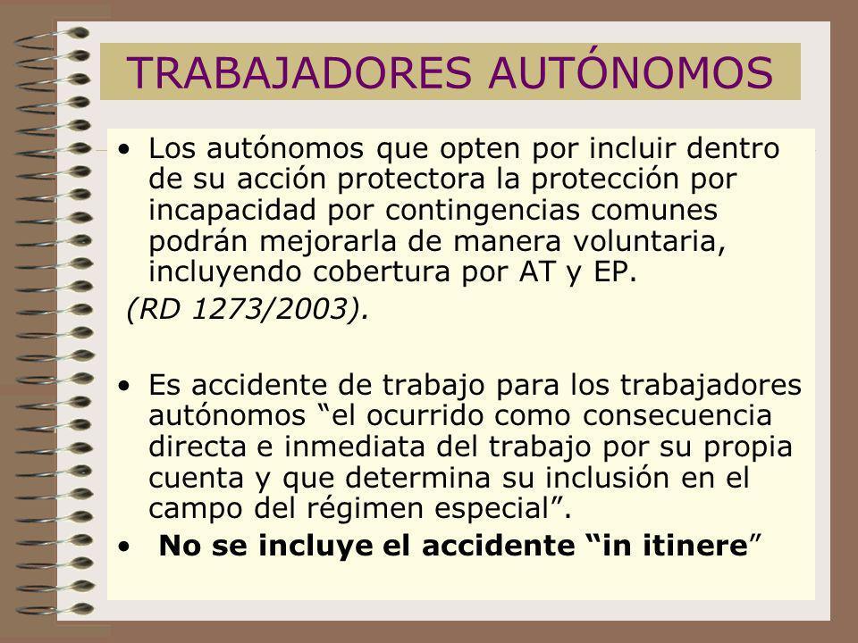 TRABAJADORES AUTÓNOMOS Los autónomos que opten por incluir dentro de su acción protectora la protección por incapacidad por contingencias comunes podr