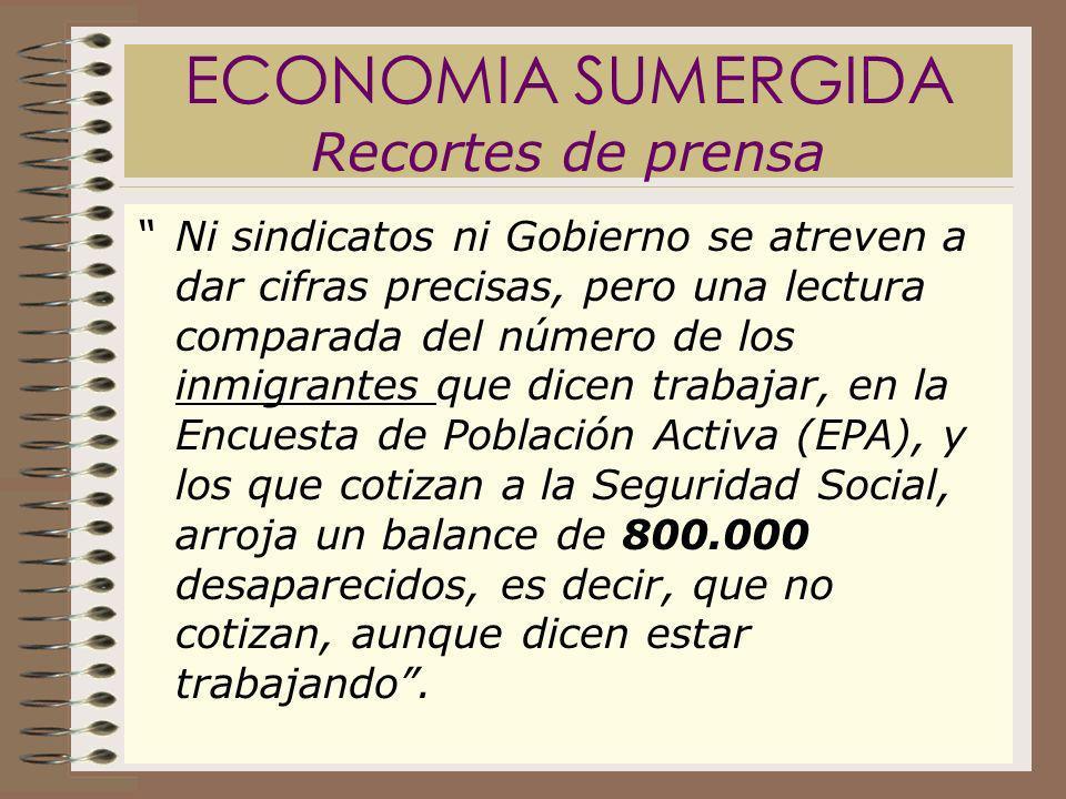 ECONOMIA SUMERGIDA Recortes de prensa Ni sindicatos ni Gobierno se atreven a dar cifras precisas, pero una lectura comparada del número de los inmigra