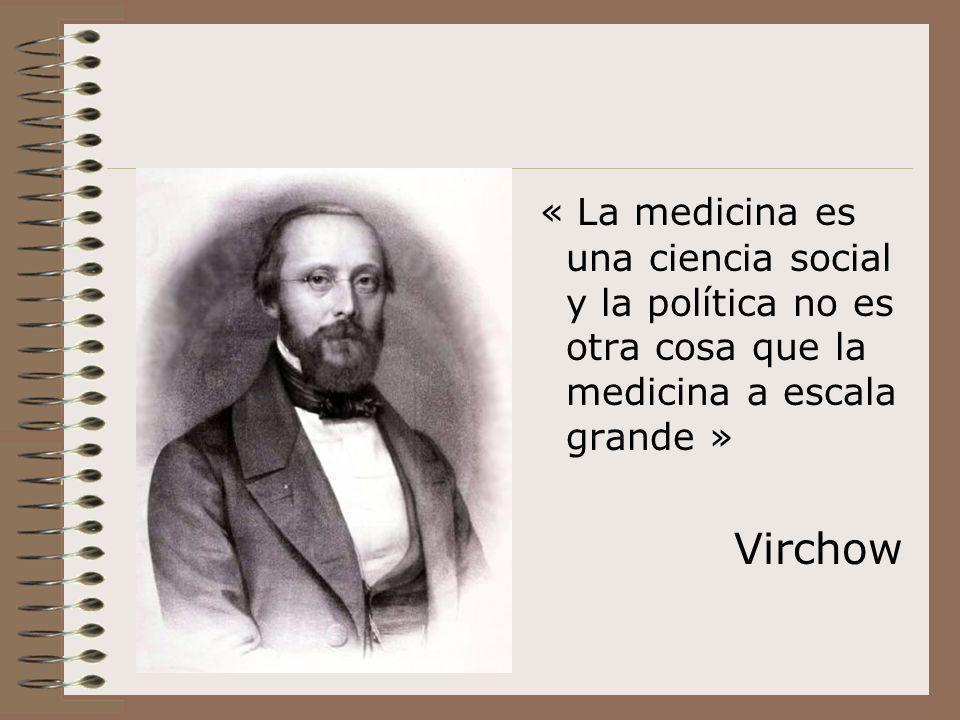« La medicina es una ciencia social y la política no es otra cosa que la medicina a escala grande » Virchow
