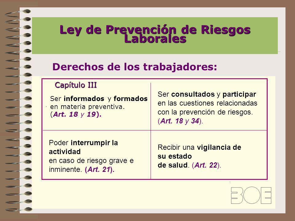 Ley de Prevención de Riesgos Laborales Ser informados y formados en materia preventiva. (Art. 18 y 19). Ser consultados y participar en las cuestiones