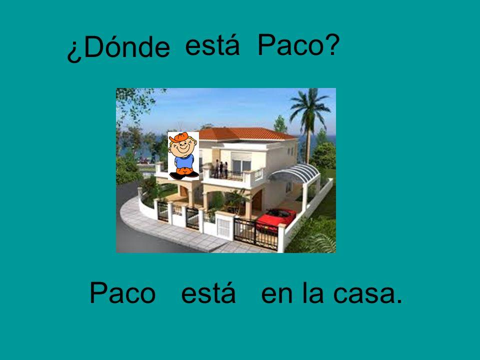 ¿Dónde Paco Paco? en la casa. está