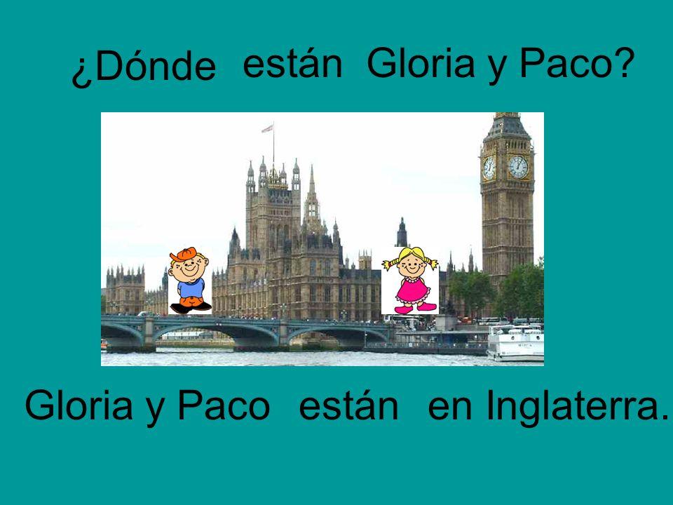 Gloria y Paco?están en Inglaterra. ¿Dónde Gloria y Paco