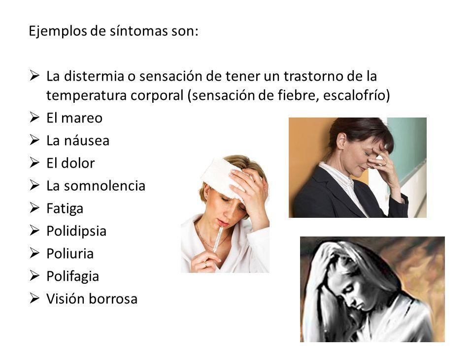 Ejemplos de síntomas son: La distermia o sensación de tener un trastorno de la temperatura corporal (sensación de fiebre, escalofrío) El mareo La náus