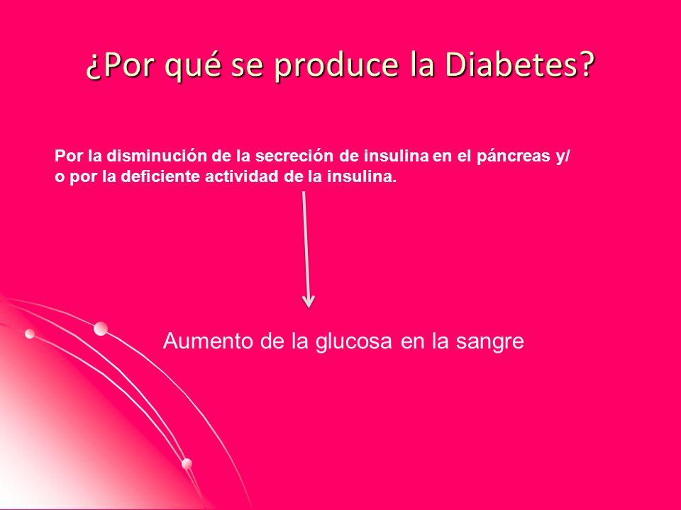 ¿Por qué se produce la Diabetes? Por la disminución de la secreción de insulina en el páncreas y/ o por la deficiente actividad de la insulina. Aument