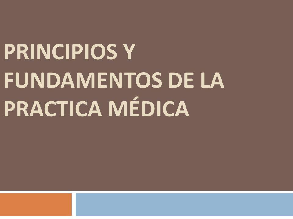 PRINCIPIOS Y FUNDAMENTOS DE LA PRACTICA MÉDICA