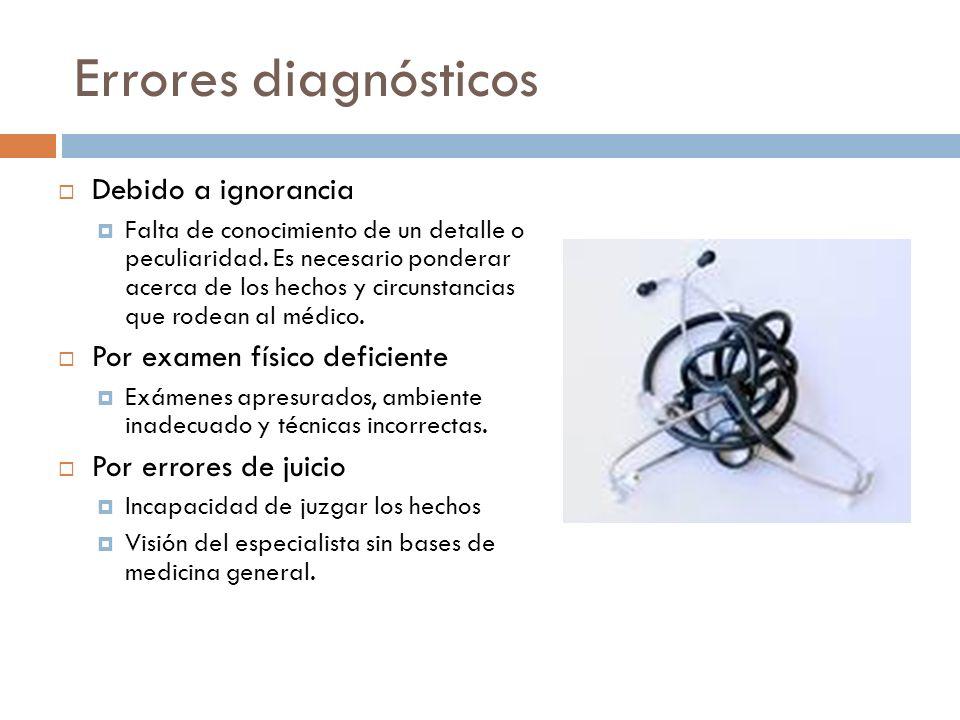 Errores diagnósticos Debido a ignorancia Falta de conocimiento de un detalle o peculiaridad. Es necesario ponderar acerca de los hechos y circunstanci